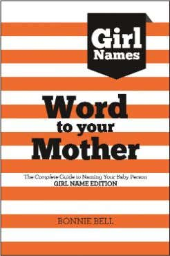 to Naming Your Baby Person 296 Pages ISBN: 9781619278790 Word to Your Mother: Baby Names for