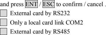 and press ENT / to confirm / cancel . External card by RS232 Only a