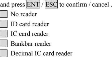 and press ENT / ESC to confirm / cancel . No reader ID card reader