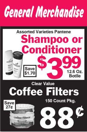 General Merchandise Assorted Varieties Pantene Shampoo or Conditioner $ 3 99 Save 12.6 Oz. $1.70