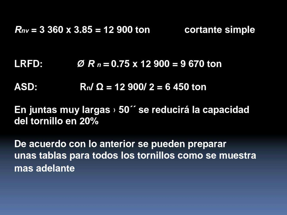 Rnv = 3 360 x 3.85 = 12 900 ton cortante simple LRFD: Ø R