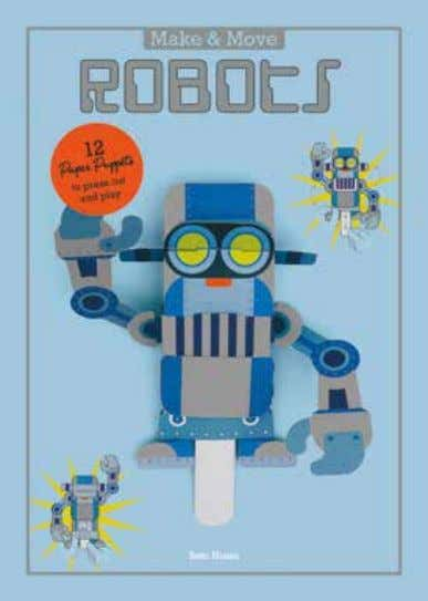 Robots 12 Paper Puppets to Press Out and Play Sato Hisao 12 amazing moving robots to