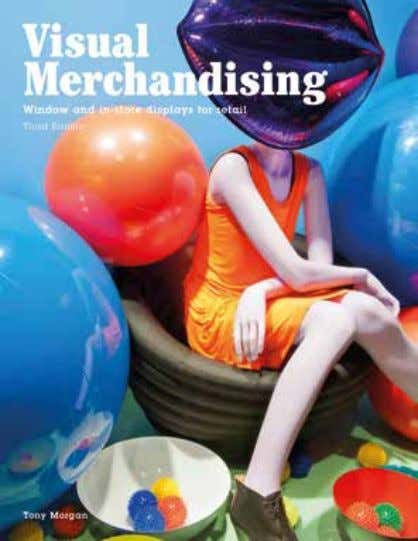 Visual Merchandising Third edition Windows and in-store displays for retail Tony Morgan A great introduction