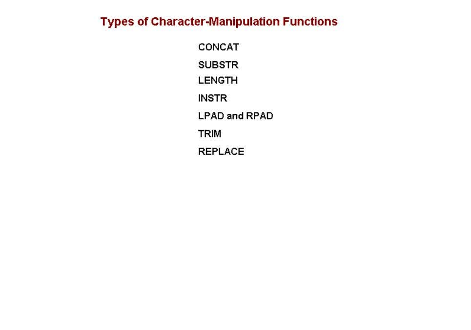 different types of single- row character functions. These functions help you to convert or manipulate character