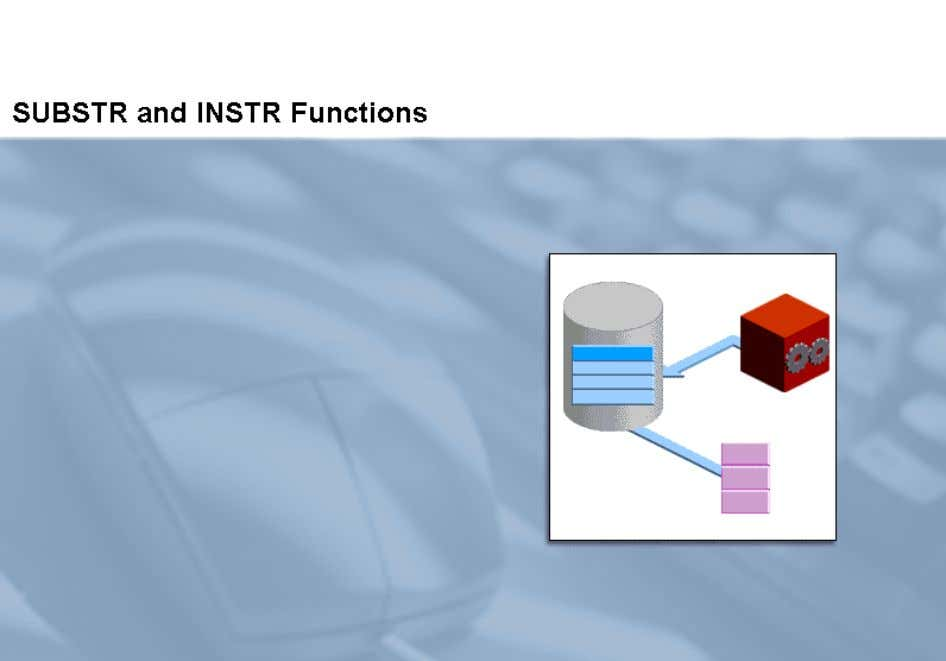 and INSTR character manipulation functions. This topic describes the use of the SUBSTR and INSTR character