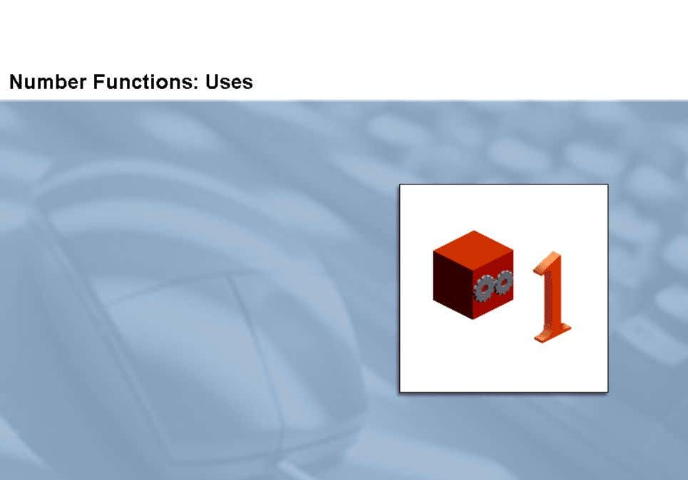 functions return numeric values. In this topic, you learn to match some of the number functions