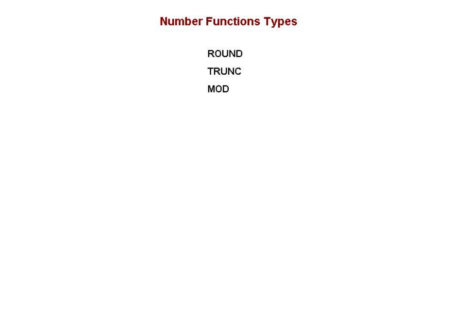 • The three most commonly used number functions are displayed. They are ROUND, TRUNC, and MOD.