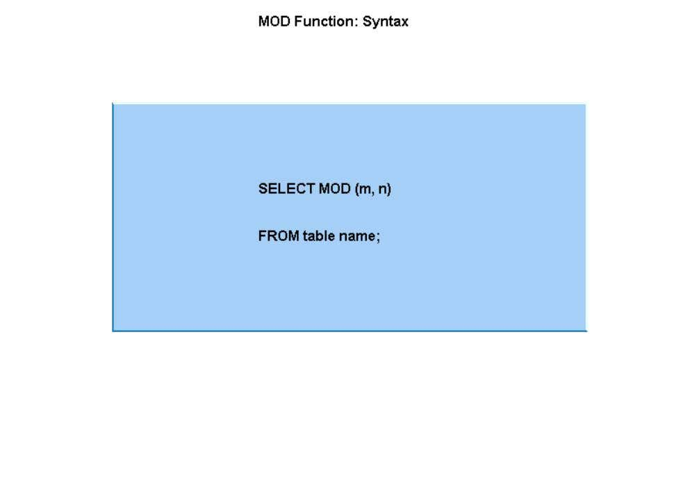 as parameters to the MOD function. For example, you can use the MOD function to determine