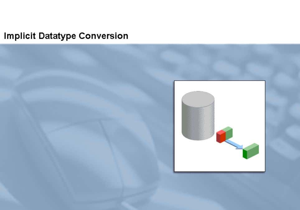 the conversion functions. In this topic, you learn to identify the datatypes that can be used