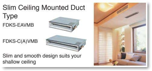Slim Ceiling Mounted Duct Type FDKS-EAVMB FDKS-C(A)VMB Slim and smooth design suits your shallow ceiling
