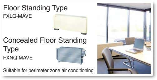 Floor Standing Type FXLQ-MAVE Concealed Floor Standing Type FXNQ-MAVE Suitable for perimeter zone air conditioning