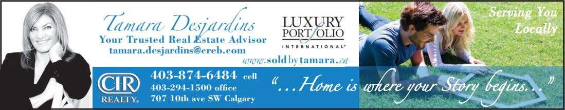Tamara Desjardins Serving You Locally Your Trusted Real Estate Advisor tamara.desjardins@creb.com www.sold by
