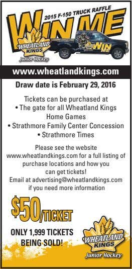 www.wheatlandkings.com Draw date is February 29, 2016 Tickets can be purchased at • The gate
