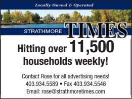 Locally Owned & Operated TIMES STRATHMORE Hitting over 11,500 households weekly! Contact Rose for all