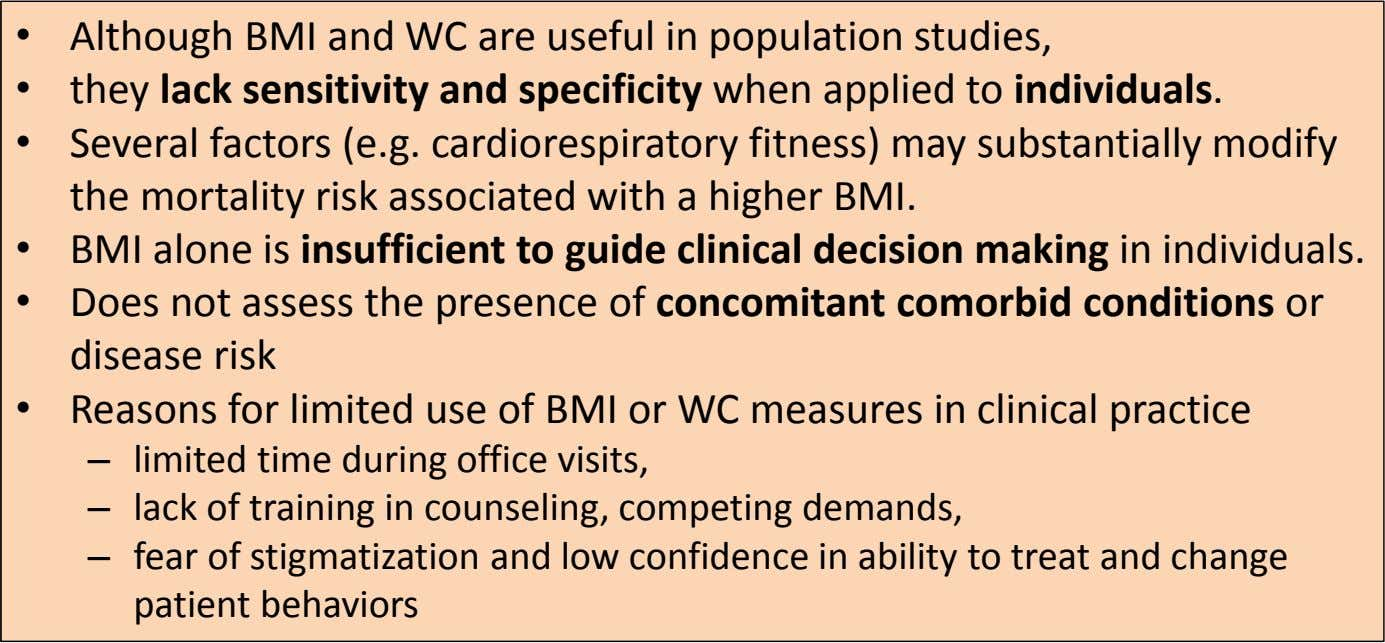 • Although BMI and WC are useful in population studies, • they lack sensitivity and