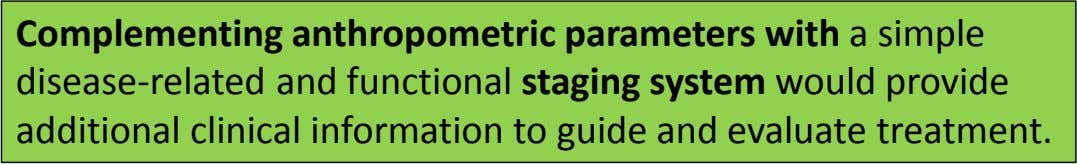 Complementing anthropometric parameters with a simple disease-related and functional staging system would provide