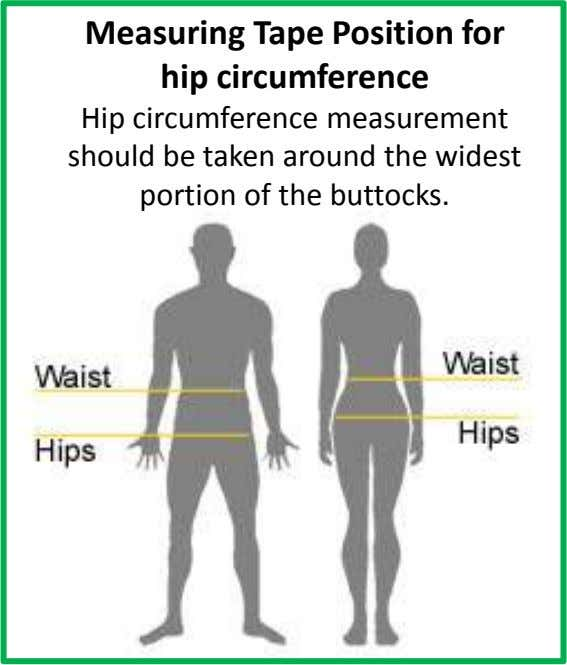 Measuring Tape Position for hip circumference Hip circumference measurement should be taken around the widest