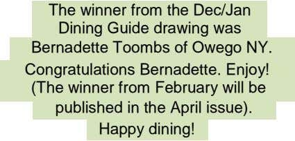 The winner from the Dec/Jan Dining Guide drawing was Bernadette Toombs of Owego NY. Congratulations Bernadette.