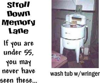 Stroll Down Memory Lane If you are under 55, you may never have wash tub w/wringer