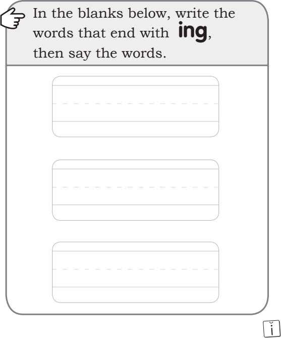 In the blanks below, write the words that end with ing, then say the words.
