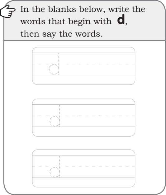 In the blanks below, write the words that begin with d, then say the words.