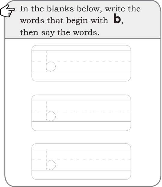 In the blanks below, write the words that begin with b, then say the words.