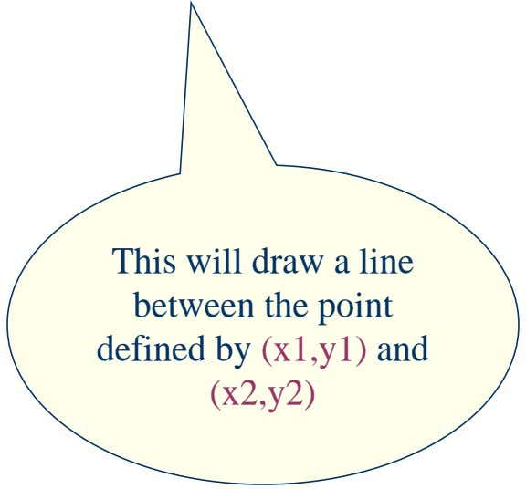 This will draw a line between the point defined by (x1,y1) and (x2,y2)