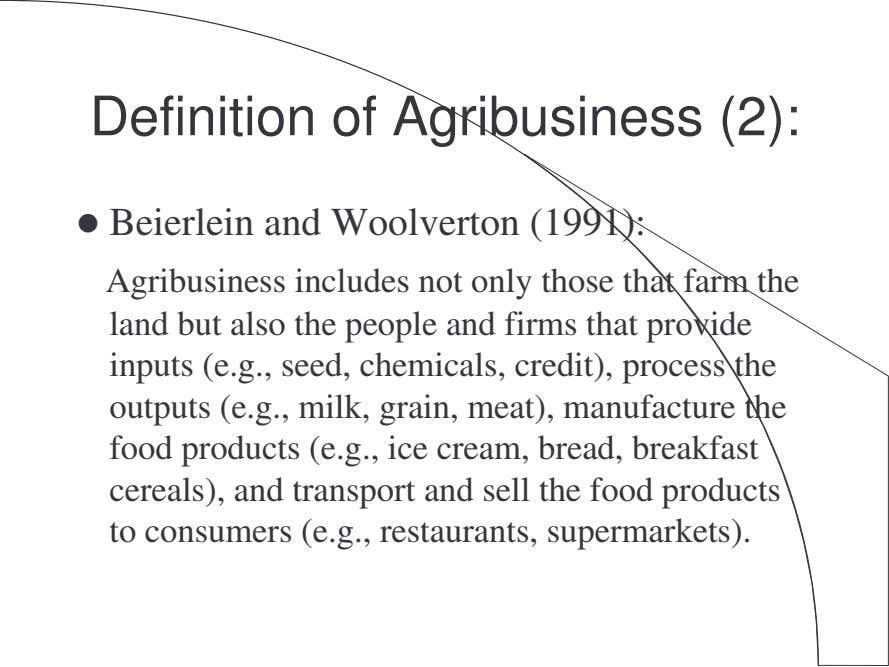 Definition of Agribusiness (2): Beierlein and Woolverton (1991): Agribusiness includes not only those that farm