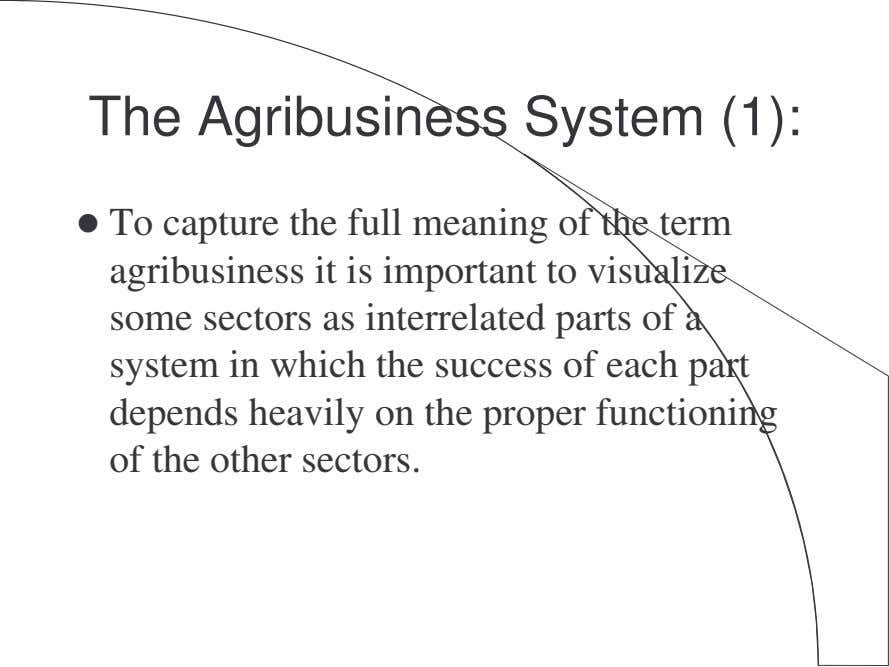 The Agribusiness System (1): To capture the full meaning of the term agribusiness it is