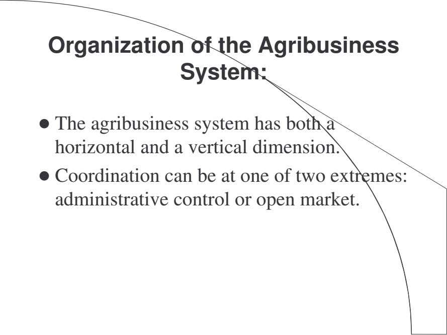 Organization of the Agribusiness System: The agribusiness system has both a horizontal and a vertical