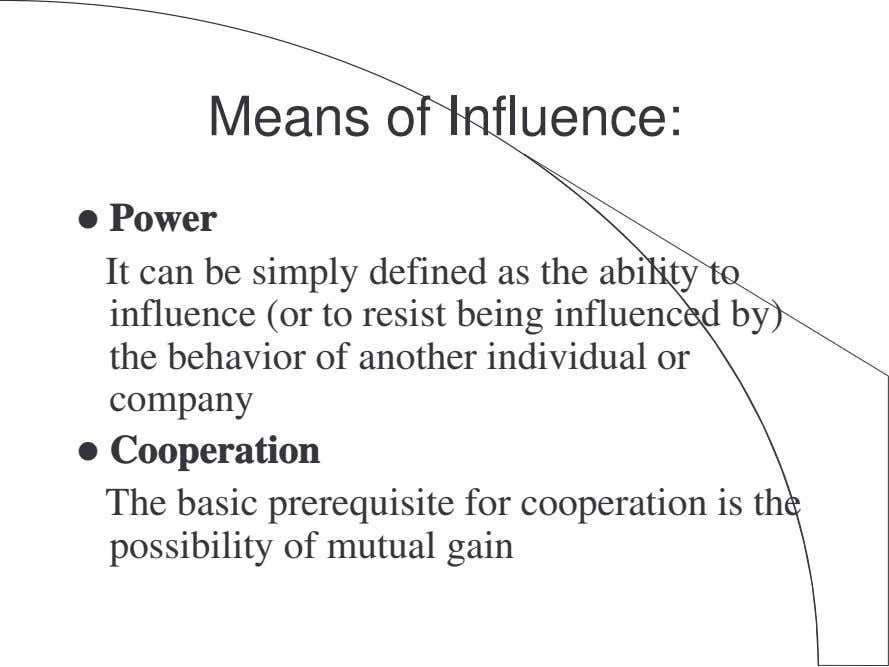 Means of Influence: Power It can be simply defined as the ability to influence (or