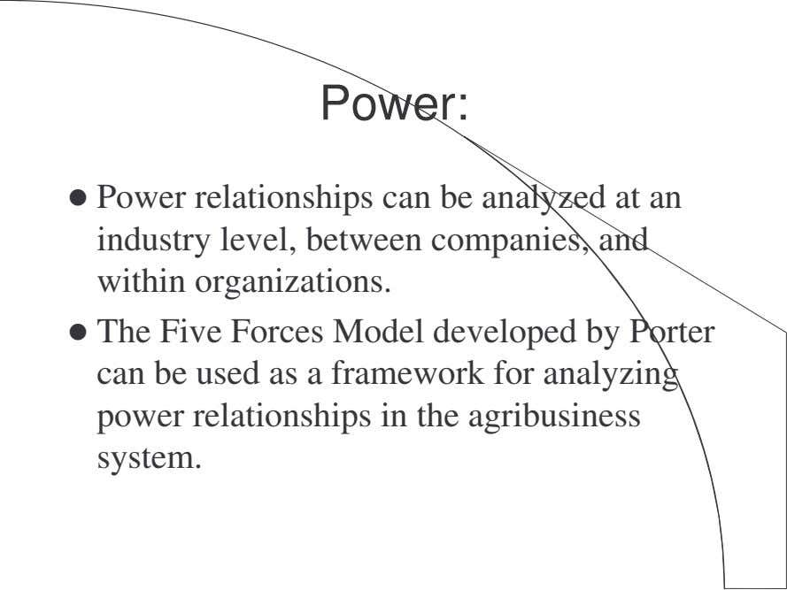 Power: Power relationships can be analyzed at an industry level, between companies, and within organizations.