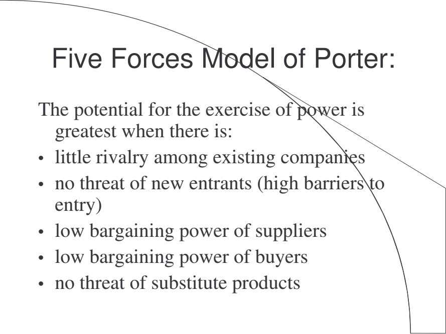 Five Forces Model of Porter: The potential for the exercise of power is greatest when