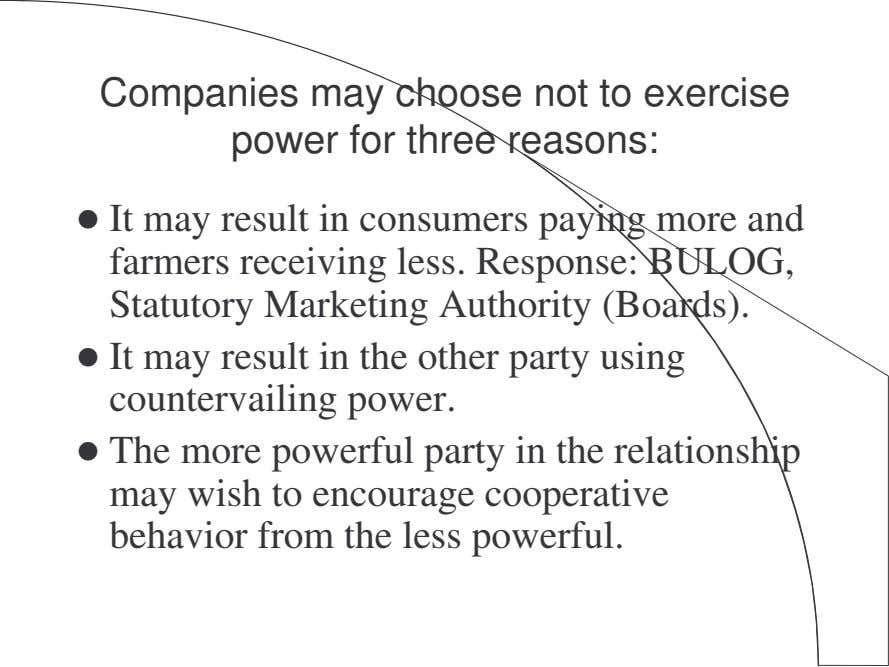 Companies may choose not to exercise power for three reasons: It may result in consumers