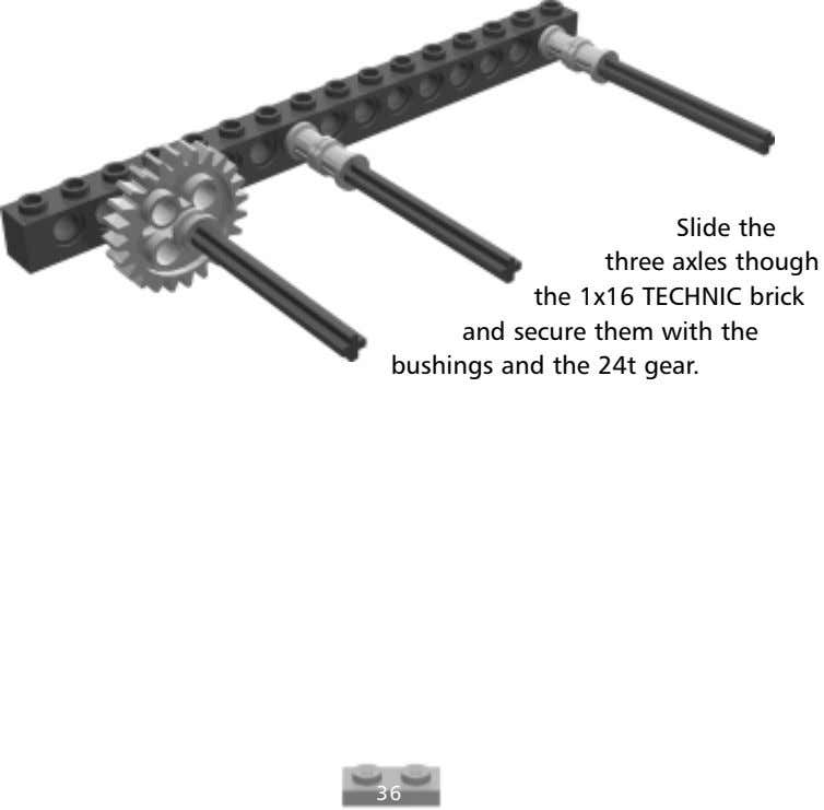Slide the three axles though the 1x16 TECHNIC brick and secure them with the bushings