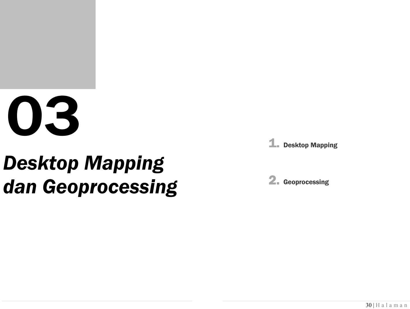 1.1.1.1. Desktop Mapping Desktop Mapping dan Geoprocessing 2.2.2.2. Geoprocessing 30 | H a l a