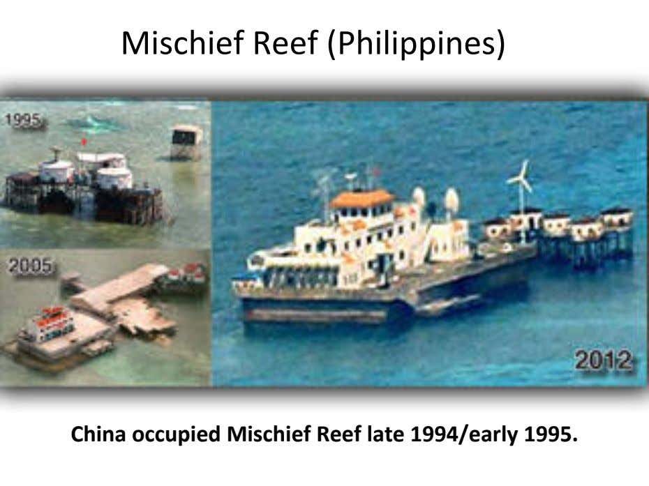 Mischief Reef (Philippines) China occupied Mischief Reef late 1994/early 1995.