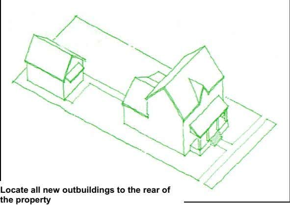Locate all new outbuildings to the rear of the property