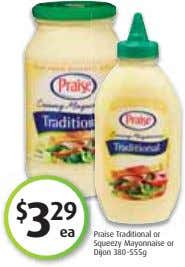 $ 3 29 ea Praise Traditional or Squeezy Mayonnaise or Dijon 380-555g