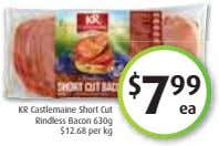 $ 7 99 ea KR Castlemaine Short Cut Rindless Bacon 630g $12.68 per kg
