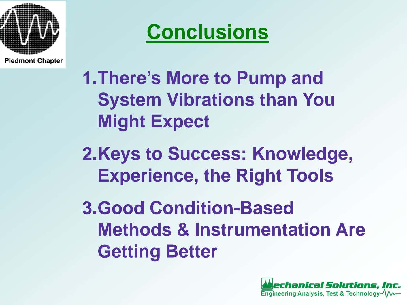 Conclusions Piedmont Chapter 1.There's More to Pump and System Vibrations than You Might Expect 2.Keys