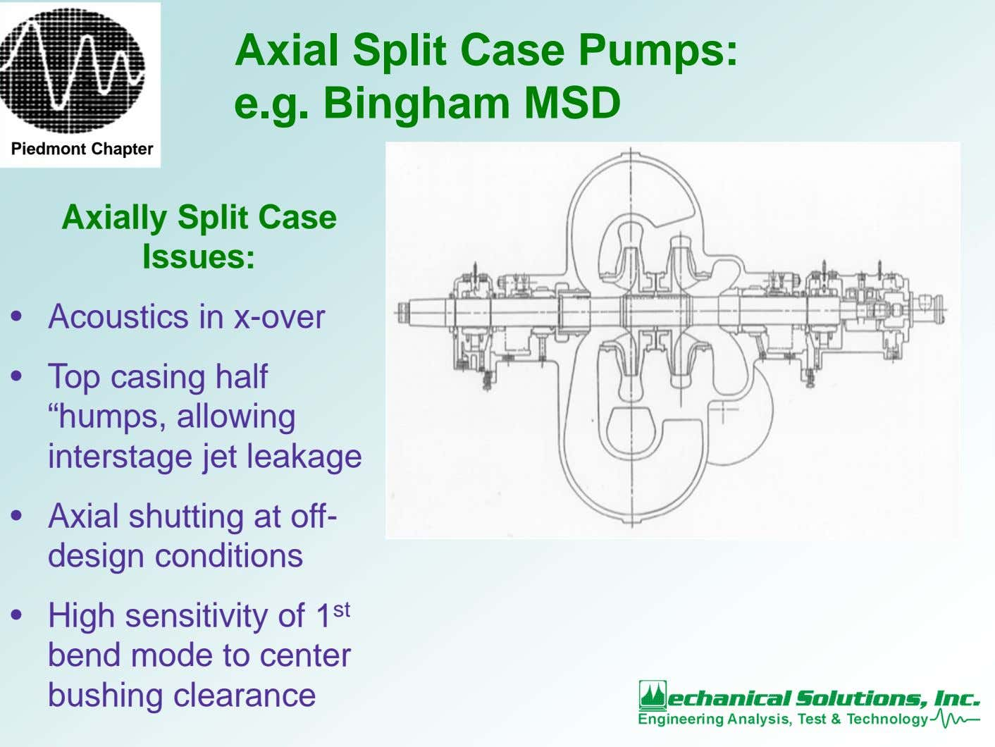 Axial Split Case Pumps: e.g. Bingham MSD Piedmont Chapter Axially Split Case Issues: • Acoustics
