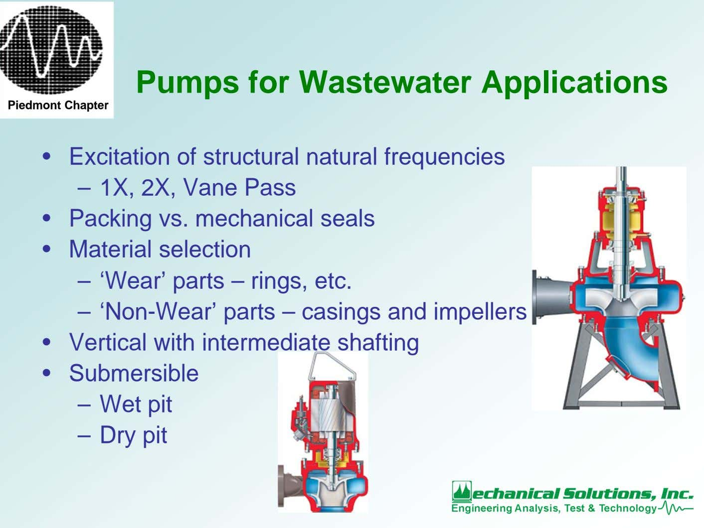 Pumps for Wastewater Applications Piedmont Chapter • Excitation of structural natural frequencies – 1X, 2X,