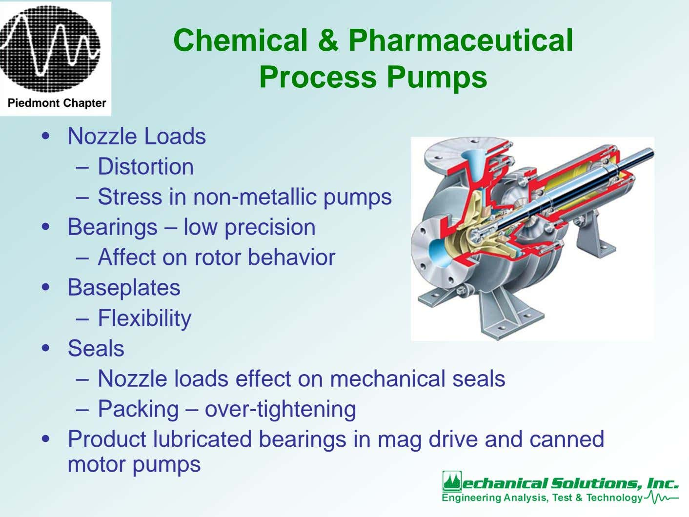 Chemical & Pharmaceutical Process Pumps Piedmont Chapter • Nozzle Loads – Distortion – Stress in
