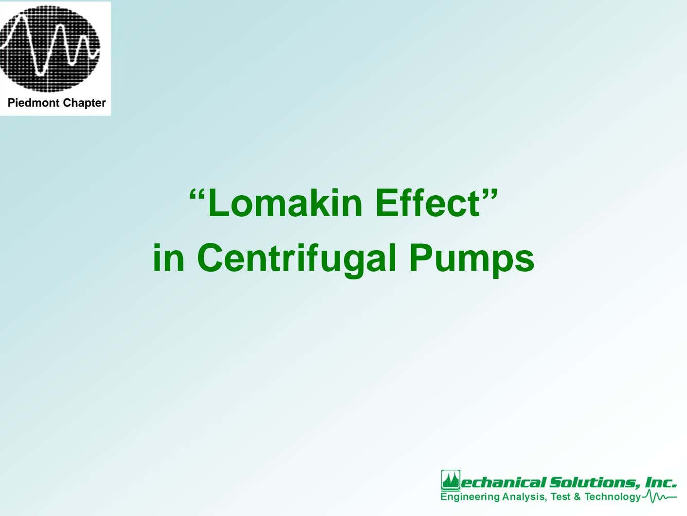 "Piedmont Chapter ""Lomakin Effect"" in Centrifugal Pumps"