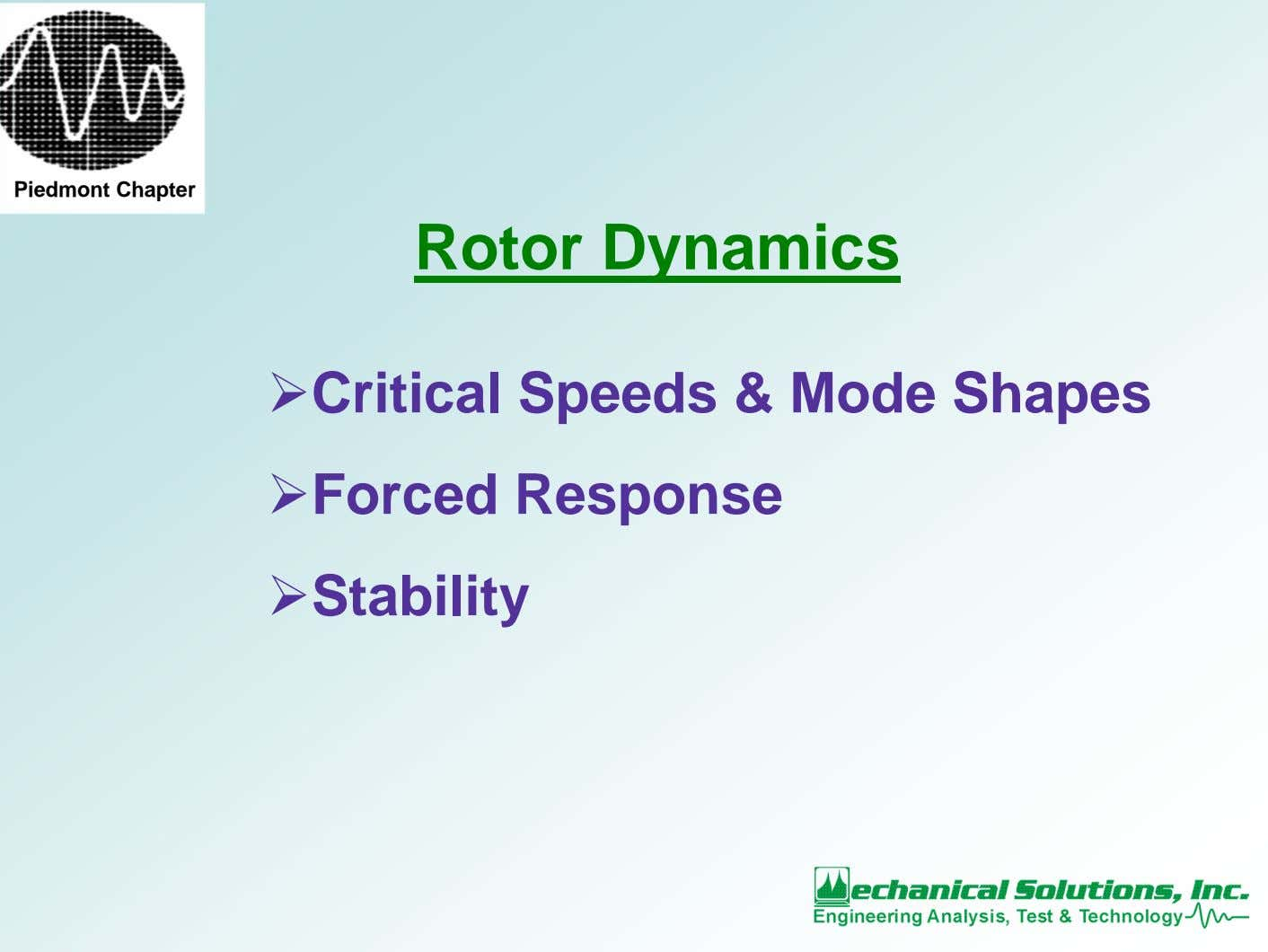 Piedmont Chapter Rotor Dynamics Critical Speeds & Mode Shapes Forced Response Stability