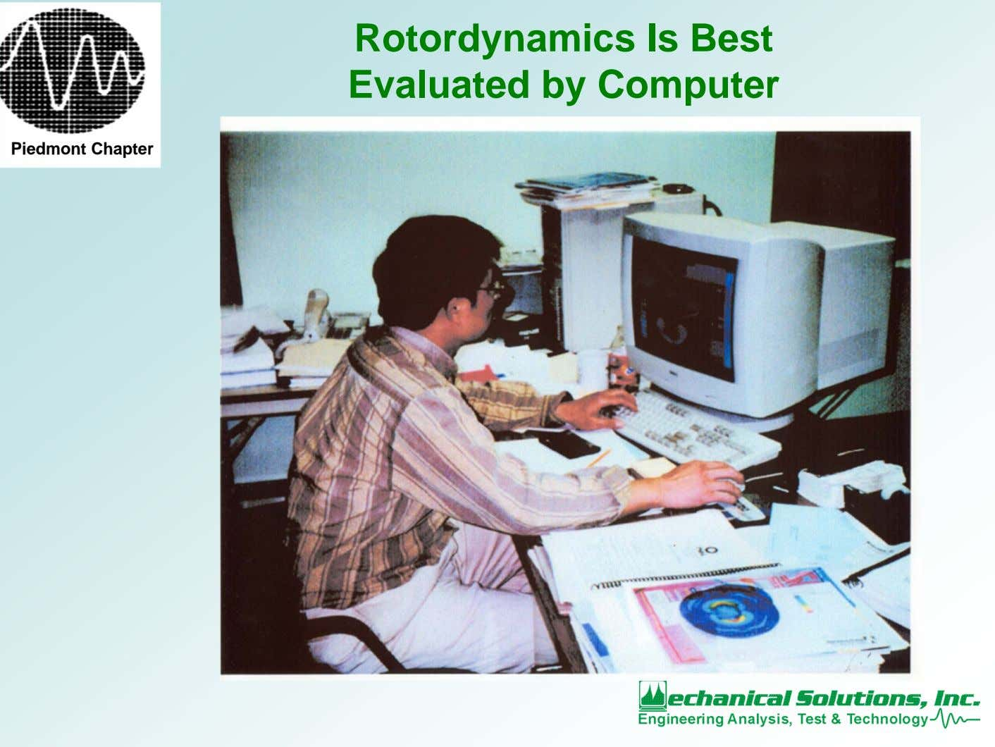 Rotordynamics Is Best Evaluated by Computer Piedmont Chapter