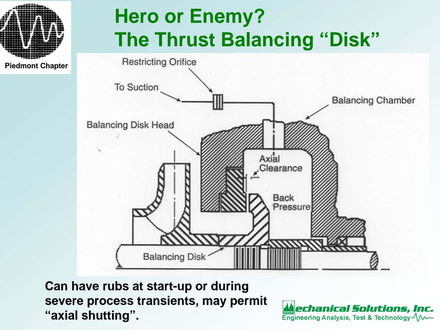 "Hero or Enemy? The Thrust Balancing ""Disk"" Piedmont Chapter Can have rubs at start-up or"