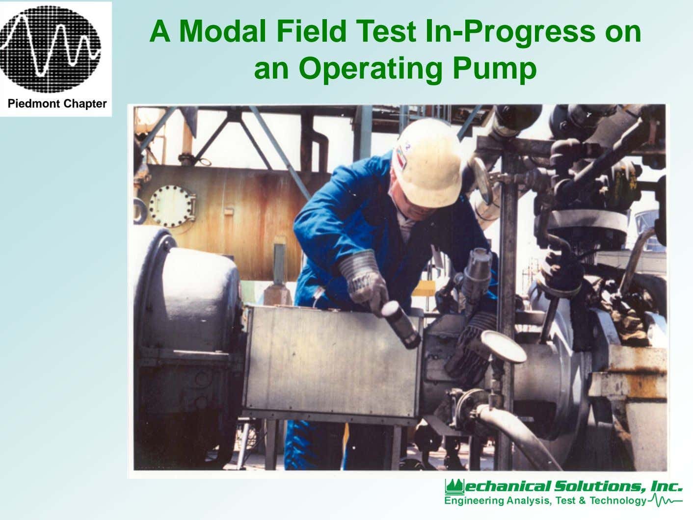 A Modal Field Test In-Progress on an Operating Pump Piedmont Chapter