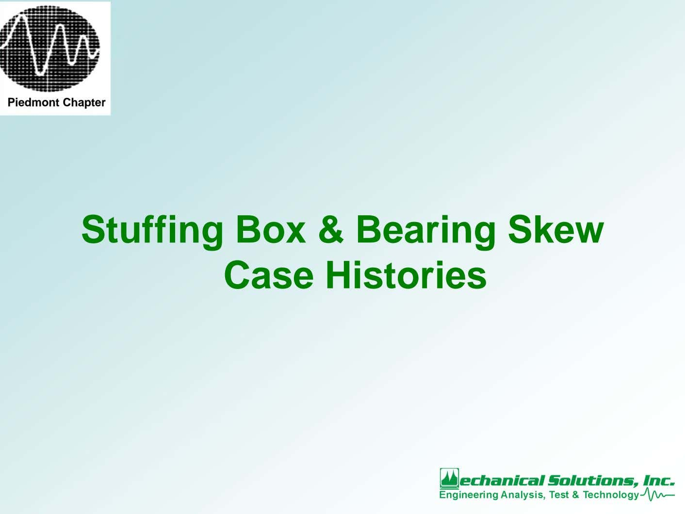 Piedmont Chapter Stuffing Box & Bearing Skew Case Histories